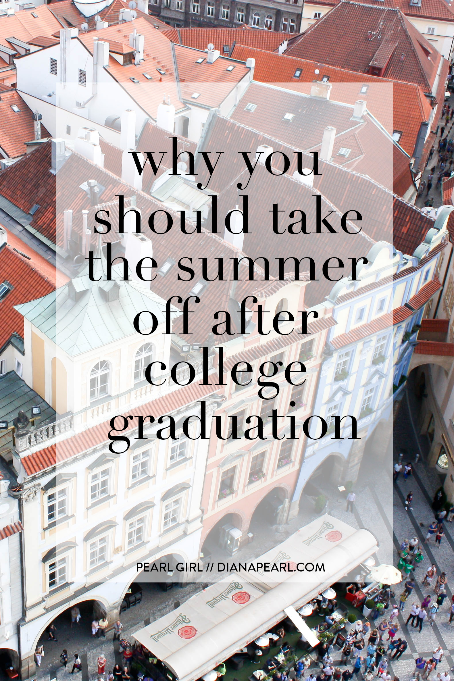 Why You Should Take the Summer off After College Graduation // Pearl Girl